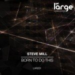 Steve Mill | Born To Do This