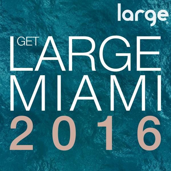 Get Large Miami 2016