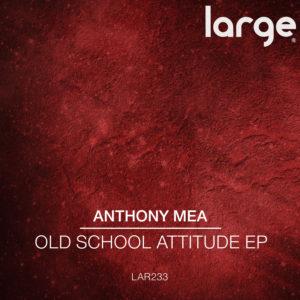 Anthony Mea | Old School Attitude EP