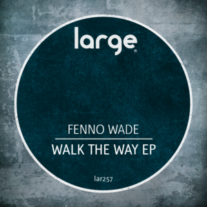 Fenno Wade | Walk The Way EP