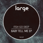 Fish Go Deep | Baby Tell Me EP