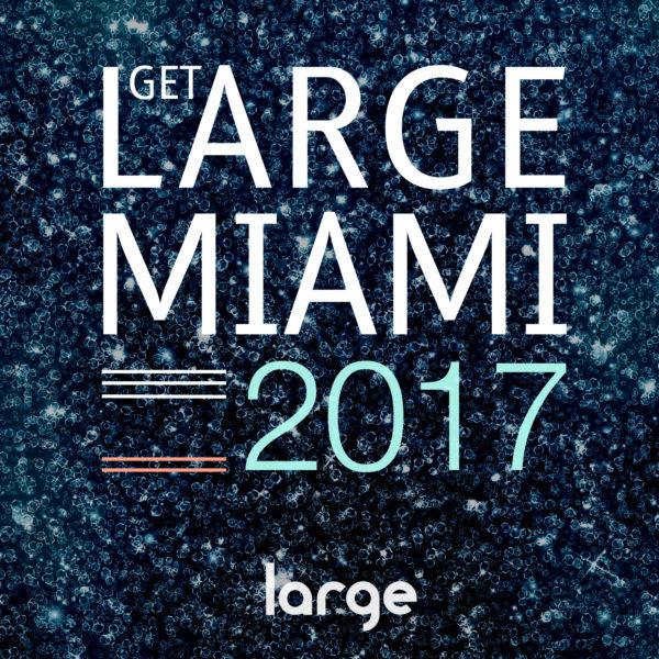 Get Large Miami 2017